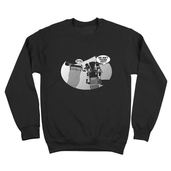 We Ain't Found Shit Crewneck Sweatshirt