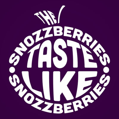Snozzberries Taste Like Snozzberries - DonkeyTees