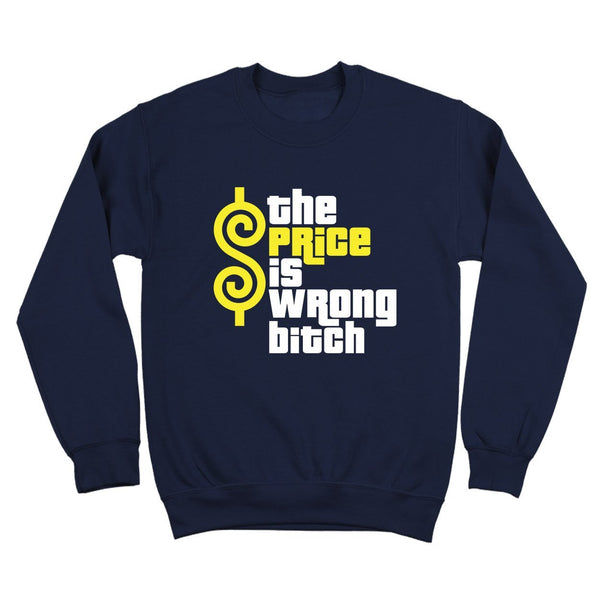 Price Is Wrong Bitch Crewneck Sweatshirt