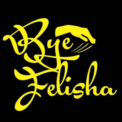 Bye Felisha - DonkeyTees