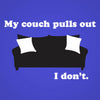 My Couch Pulls Out I Don't - DonkeyTees