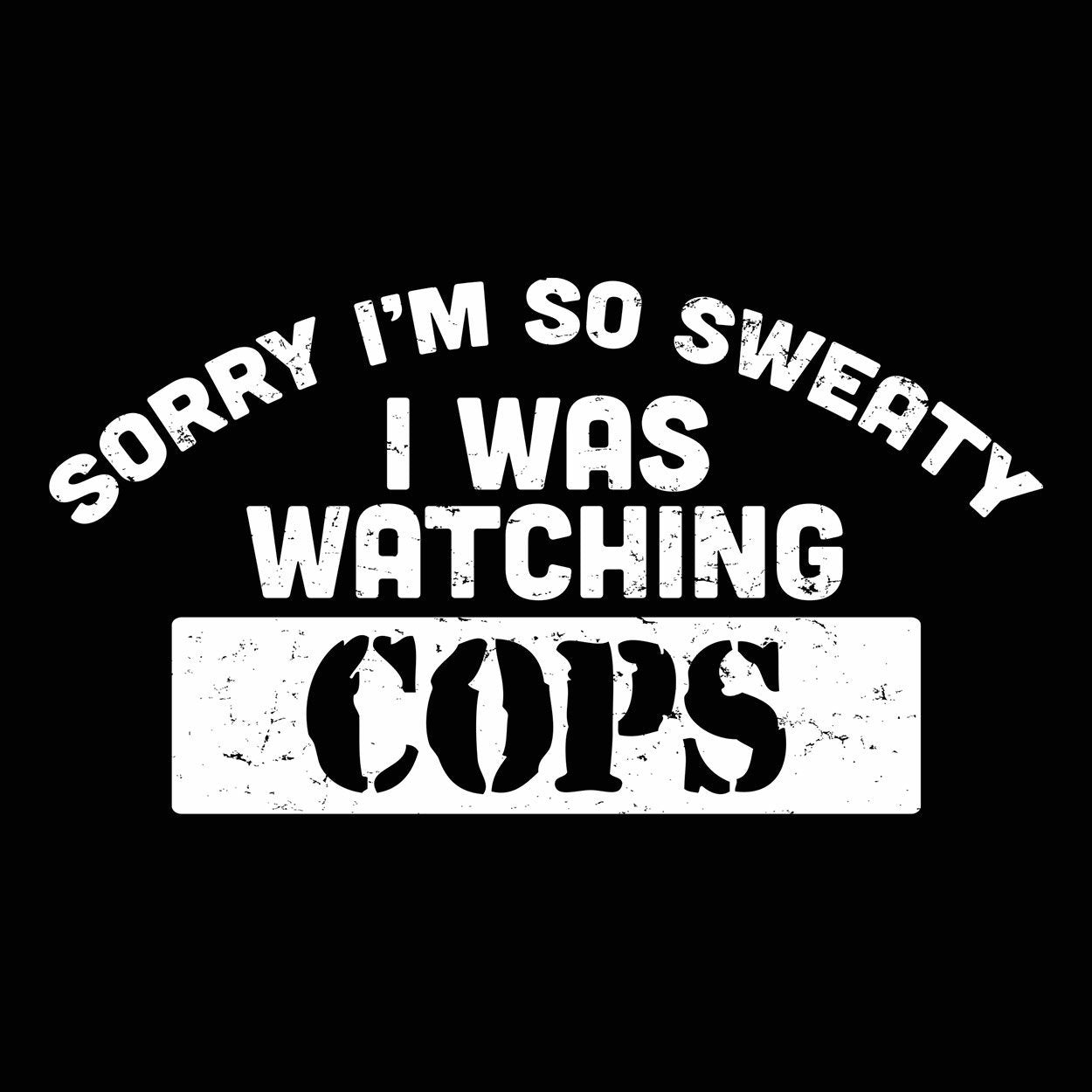 Sorry I Was Watching Cops - DonkeyTees