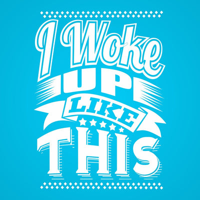 I Woke Up Like This - DonkeyTees