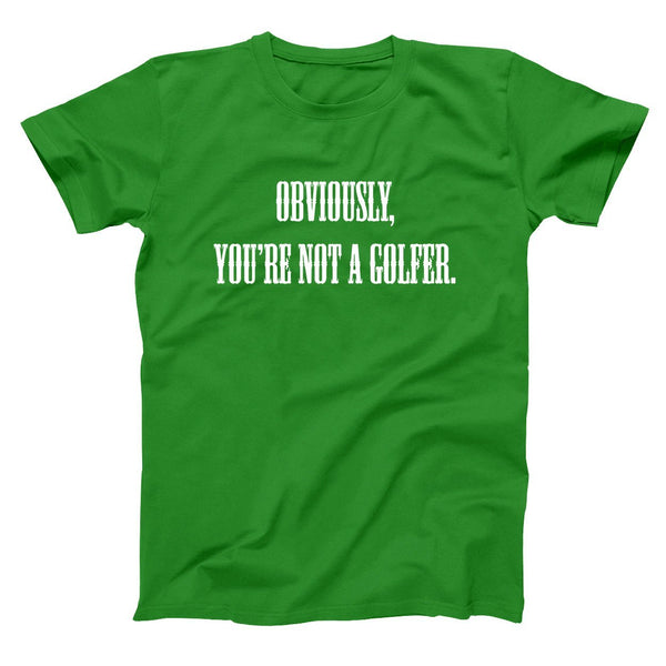 Obviously Youre Not A Golfer Men's T-Shirt