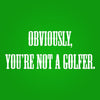Obviously Youre Not A Golfer - DonkeyTees