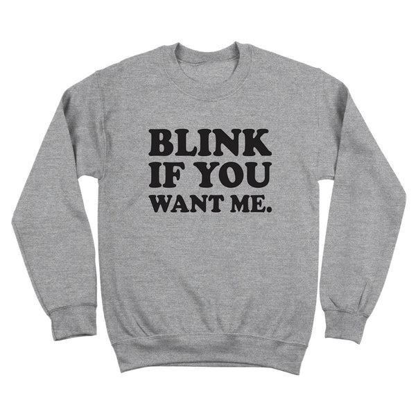 Blink If You Want Me Crewneck Sweatshirt - Donkey Tees