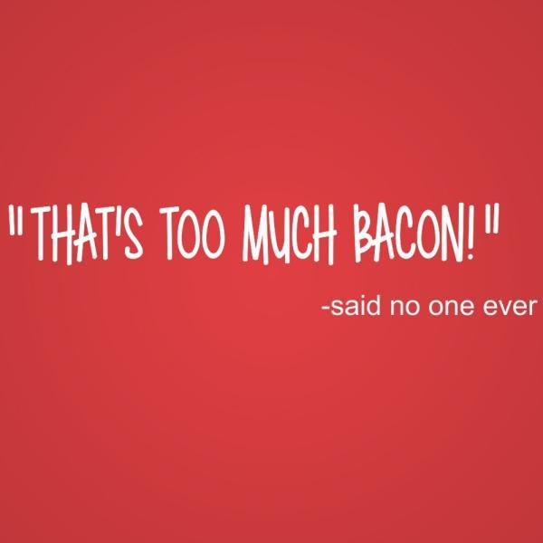 Thats Too Much Bacon