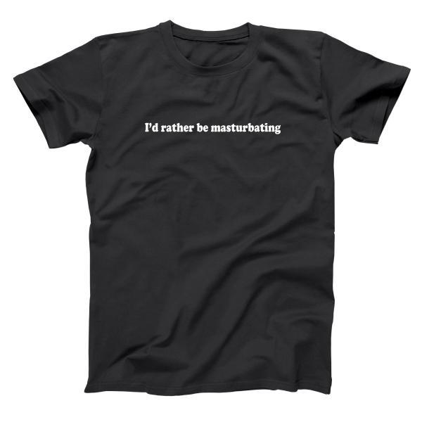 I'd Rather Be Masturbating Men's T-Shirt