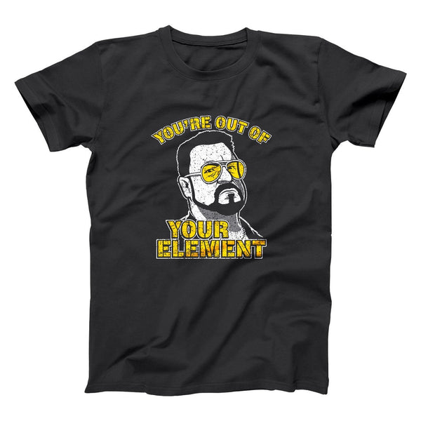 You're Out Of Your Element Men's T-Shirt