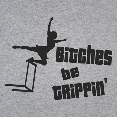 Bitches Be Trippin - DonkeyTees