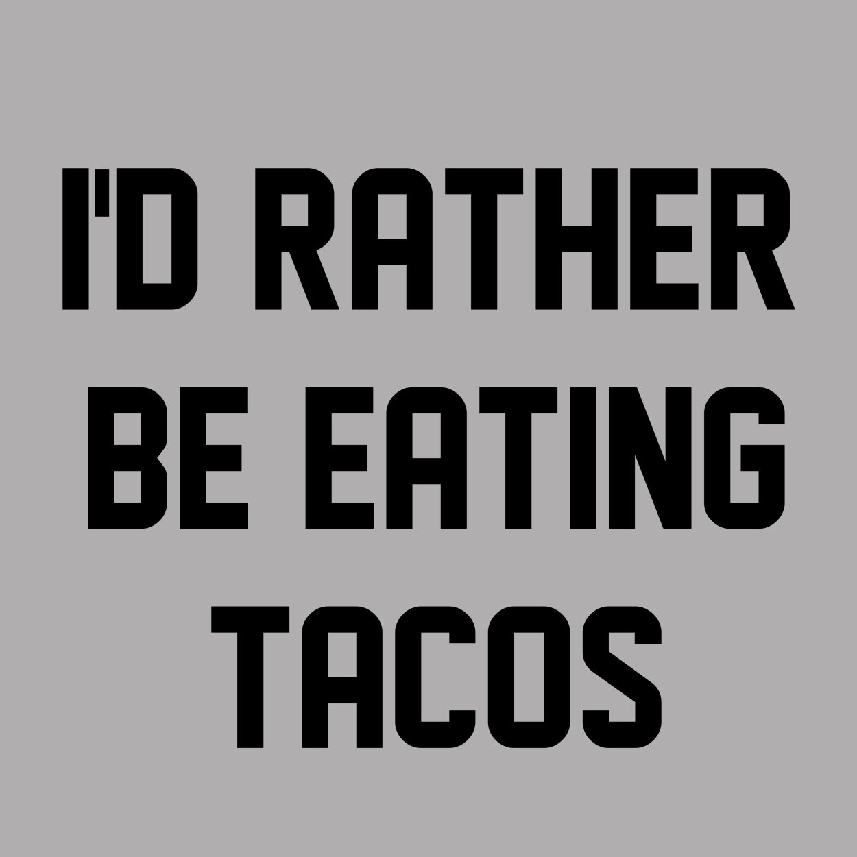 I'd rather be eating tacos - DonkeyTees
