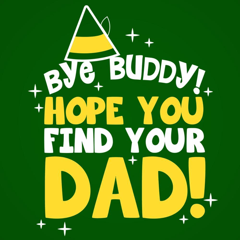 Bye Buddy Hope You Find Your Dad - DonkeyTees