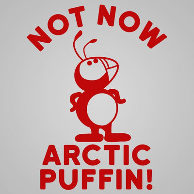 Not Now Arctic Puffin - DonkeyTees