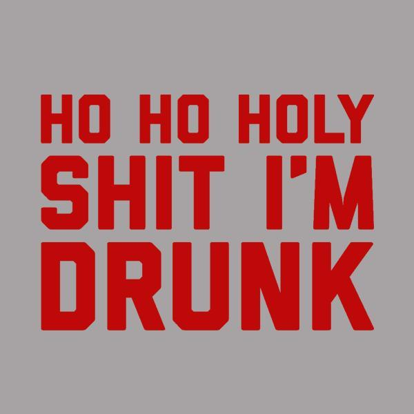 Ho Ho Holy Sh Im Drunk - DonkeyTees