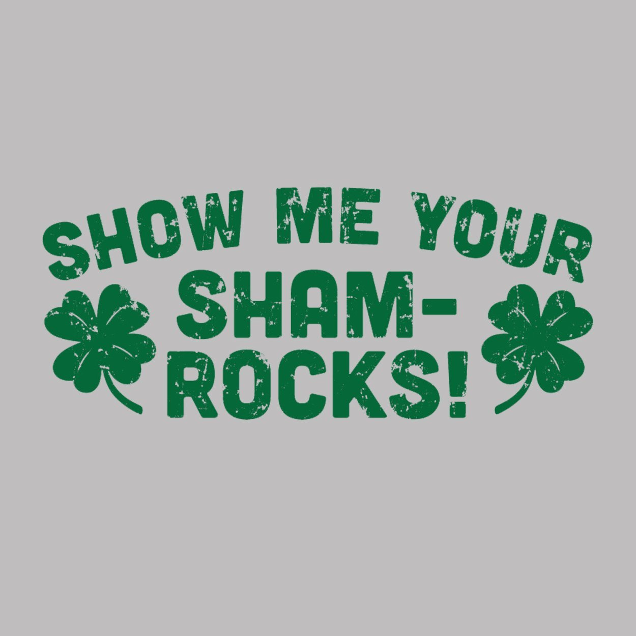 Show Me Your Shamrocks - DonkeyTees