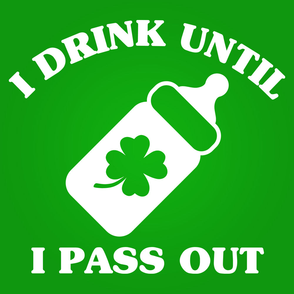 I Drink until I Pass Out - Irish