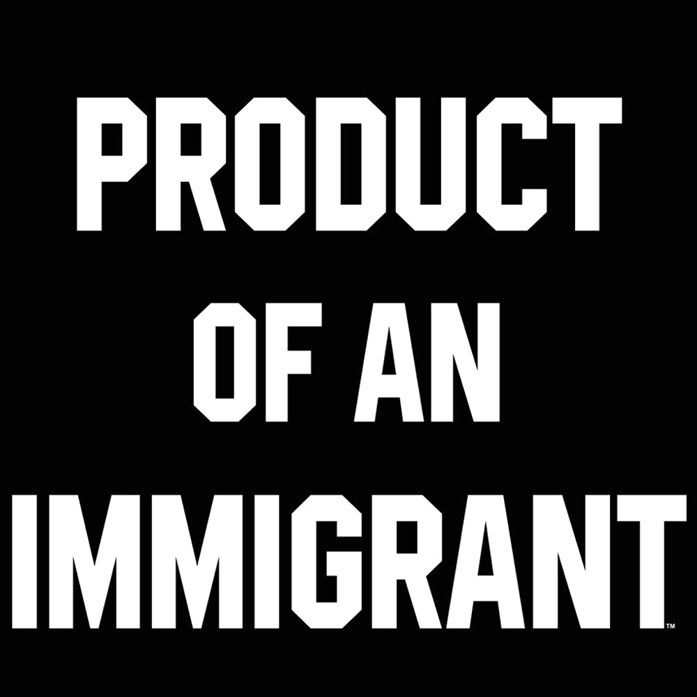 Product of an Immigrant