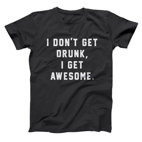 I Dont Get Drunk I Get Awesome Men's T-Shirt - Donkey Tees