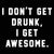I Dont Get Drunk I Get Awesome - DonkeyTees