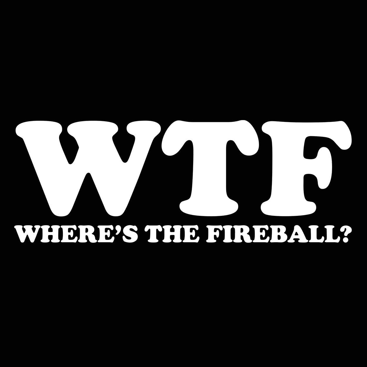 WTF Wheres The Fireball - DonkeyTees