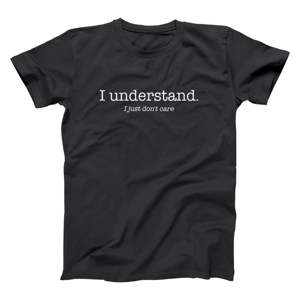 I Understand I Just Dont Care Men's T-Shirt - Donkey Tees