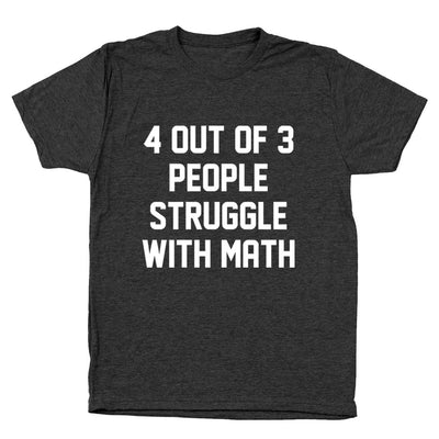 4 Out Of 3 People Struggle With Math - DonkeyTees