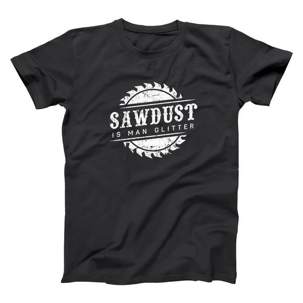 Sawdust Is Man Glitter Men's T-Shirt - Donkey Tees