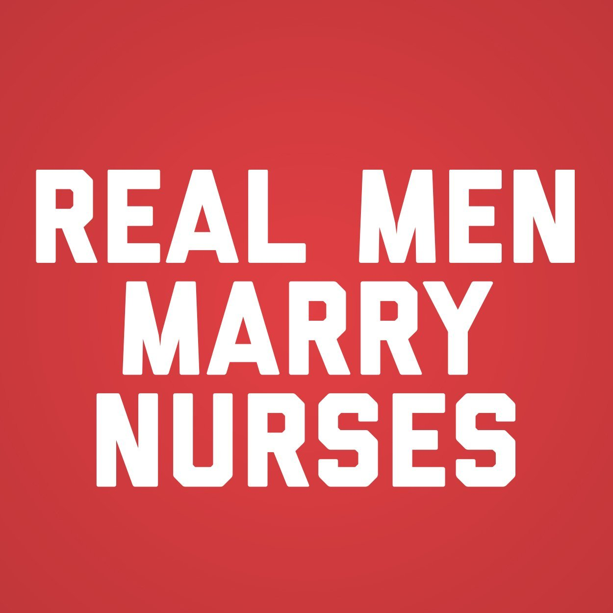 Real Men Marry Nurses