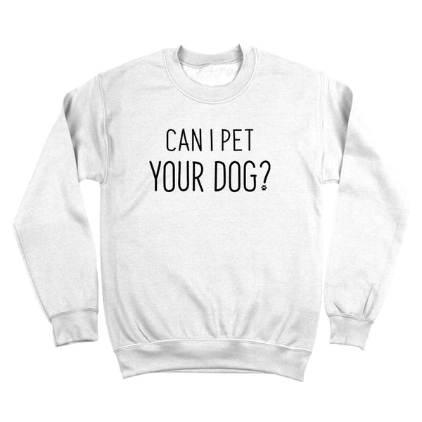 Can I Pet Your Dog? Crewneck Sweatshirt - Donkey Tees