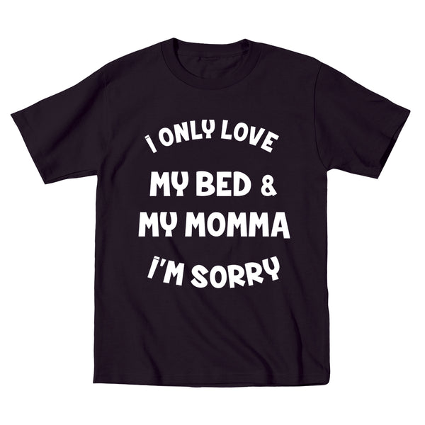 I ONLY LOVE MY BED AND MY MOMMA IM SORRY Toddler T-Shirt - Donkey Tees