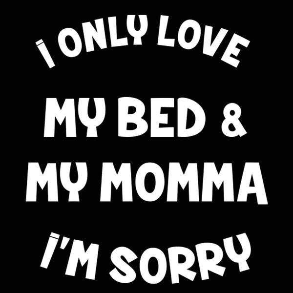 I ONLY LOVE MY BED AND MY MOMMA IM SORRY Baby One Piece - Donkey Tees