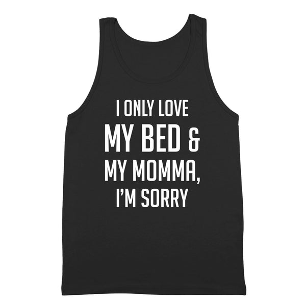 I Only Love My Bed and My Momma I'm Sorry Tank Top - DonkeyTees