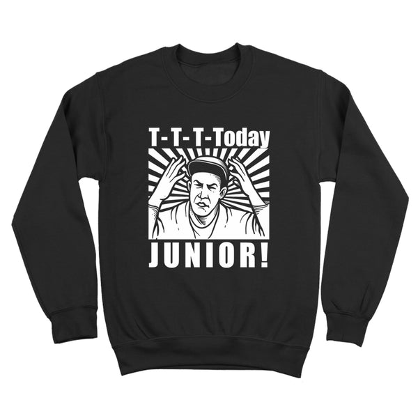 T-T-T- TODAY JUNIOR Crewneck Sweatshirt