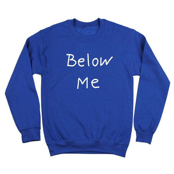 Below Me Crewneck Sweatshirt - Donkey Tees