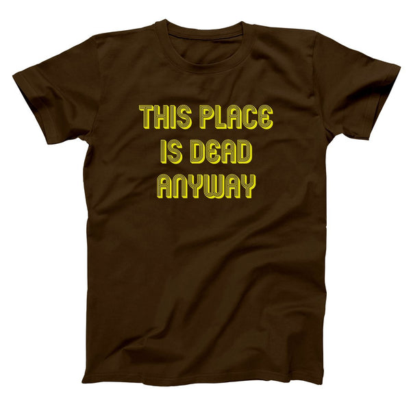 This Place is Dead Anyway Men's T-Shirt