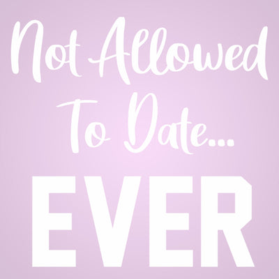 Not allowed to date ever - DonkeyTees