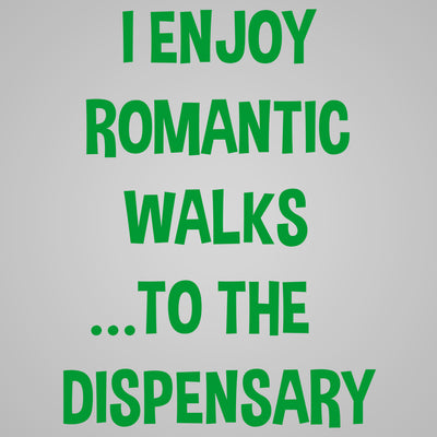 I Enjoy Romantic Walks to the Dispensary - DonkeyTees