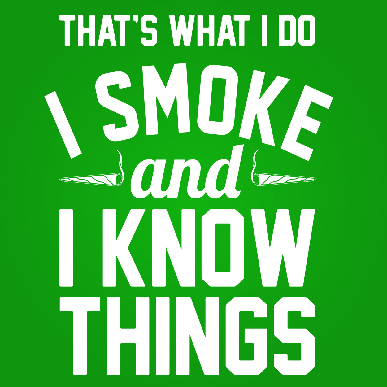 I Smoke and I Know Things - DonkeyTees