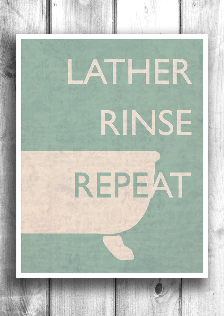 Lather, Rinse, Repeat - Fine bathroom art letterpress poster - Typographic print