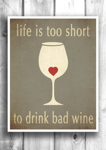 Life is too short to drink bad wine - Fine art letterpress poster