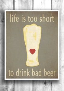 Life is too short to drink bad beer - Fine art letterpress poster