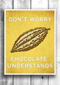 Don't worry chocolate understands - Fine art letterpress poster - Inspirational Print