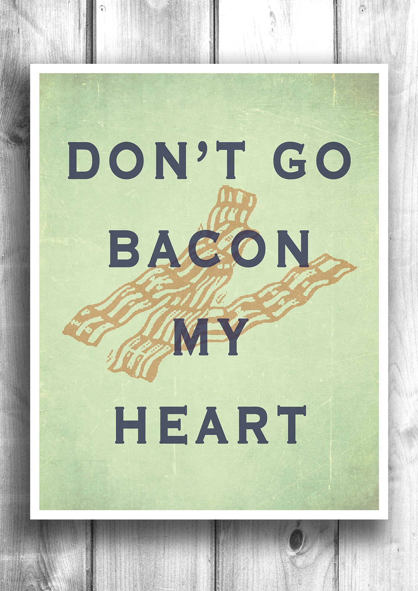 Don't go bacon my heart - Fine art letterpress poster - Typographic print