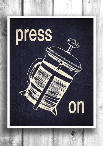 Press On - Fine art letterpress poster - Coffee Print - Kitchen decor
