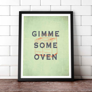 Gimme some oven - Kitchen Art, Fine art letterpress poster, hip, quirky original art for your kitchen
