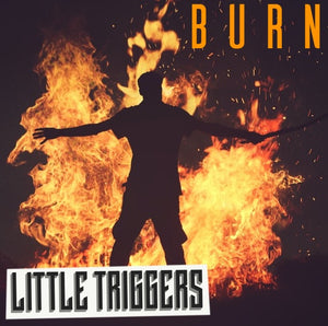 LITTLE TRIGGERS SINGLE & MUSIC VIDEO BURN