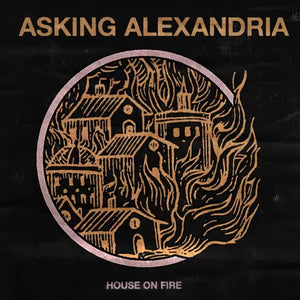 ASKING ALEXANDRIA 'HOUSE ON FIRE' SINGLE