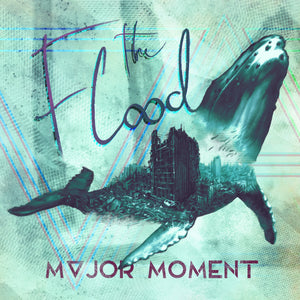 MAJOR MOMENT NEW SINGLE THE FLOOD