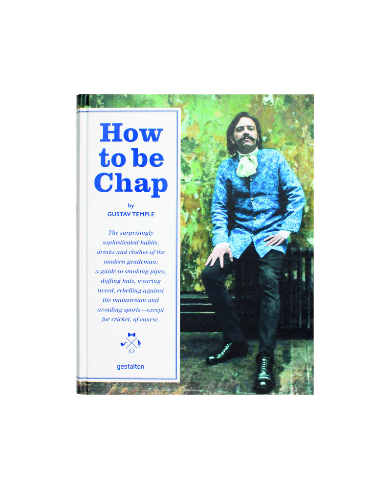 How to be Chap Fashion Book  edited by Gestalten