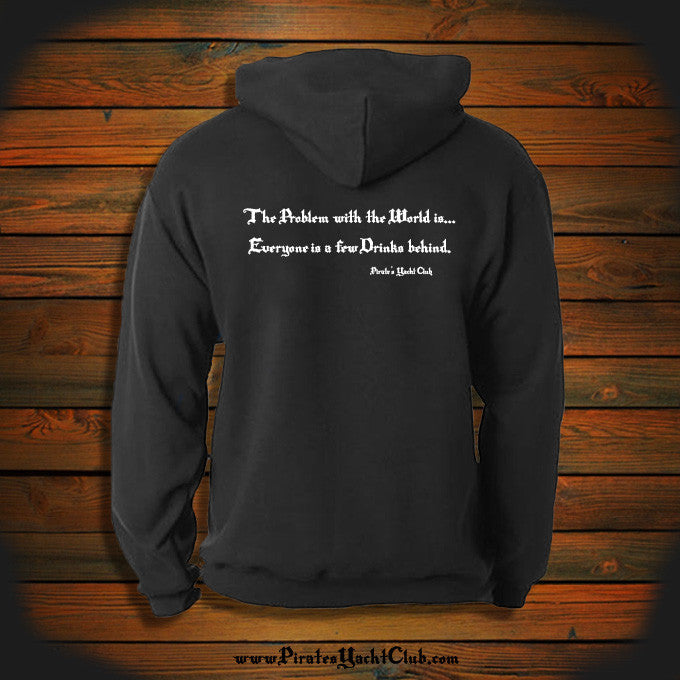 """The Problem with the World is... Everyone is a few Drinks behind."" Hooded Sweatshirt"